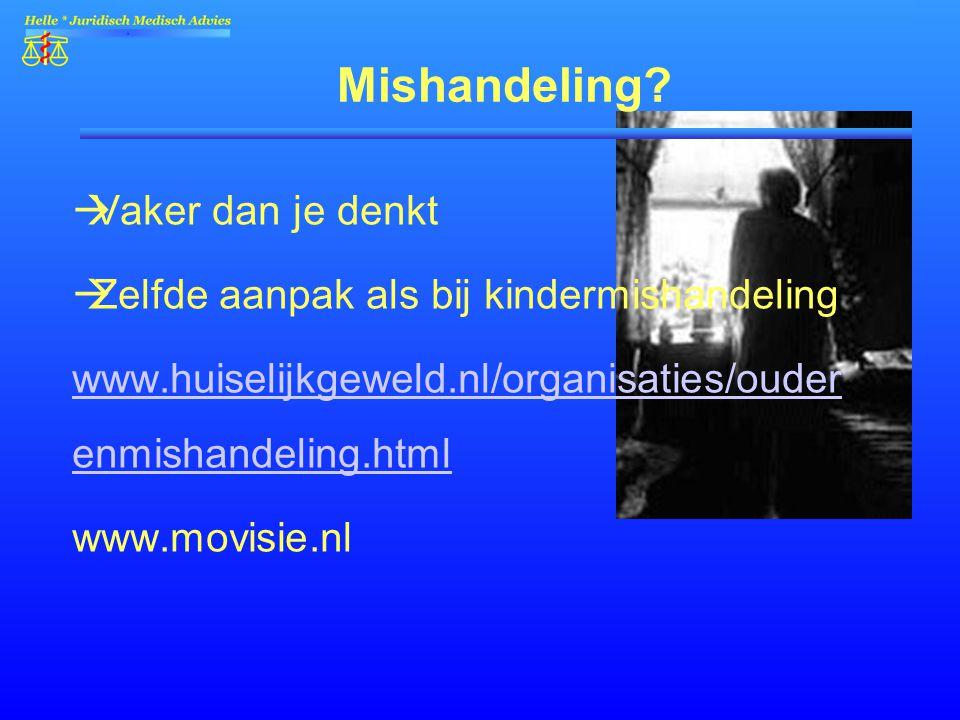 Mishandeling?  Vaker dan je denkt  Zelfde aanpak als bij kindermishandeling www.huiselijkgeweld.nl/organisaties/ouder enmishandeling.html www.movisi