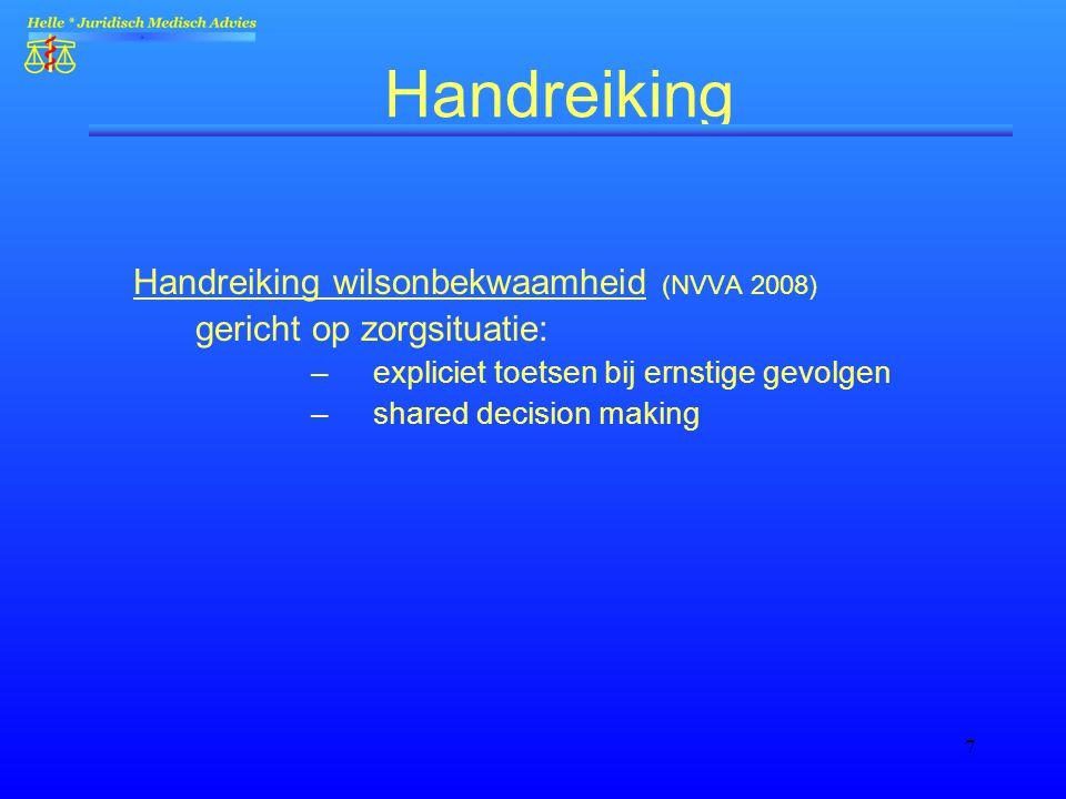 7 Handreiking Handreiking wilsonbekwaamheid (NVVA 2008) gericht op zorgsituatie: –expliciet toetsen bij ernstige gevolgen –shared decision making