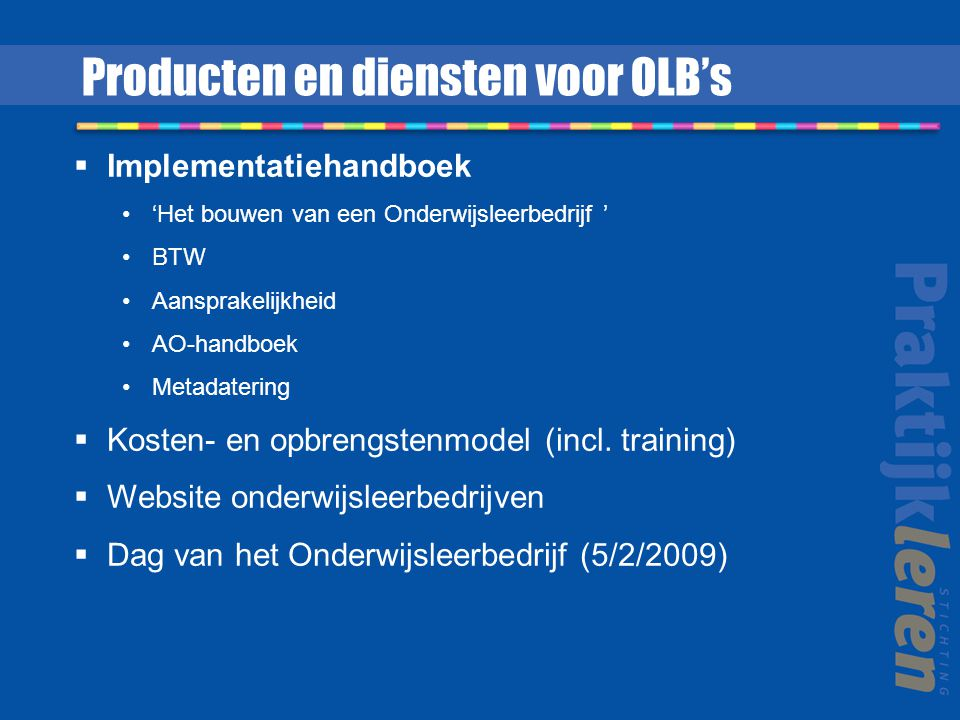  Implementatiehandboek 'Het bouwen van een Onderwijsleerbedrijf ' BTW Aansprakelijkheid AO-handboek Metadatering  Kosten- en opbrengstenmodel (incl.