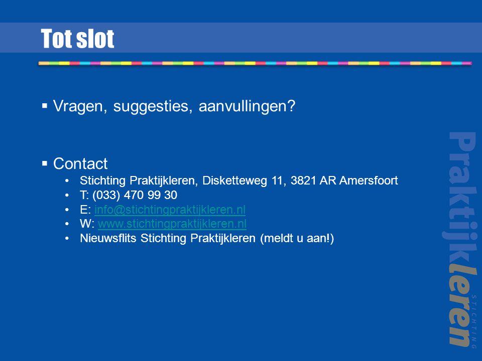  Vragen, suggesties, aanvullingen?  Contact Stichting Praktijkleren, Disketteweg 11, 3821 AR Amersfoort T: (033) 470 99 30 E: info@stichtingpraktijk