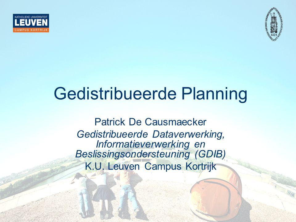Gedistribueerde Planning Patrick De Causmaecker Gedistribueerde Dataverwerking, Informatieverwerking en Beslissingsondersteuning (GDIB) K.U.