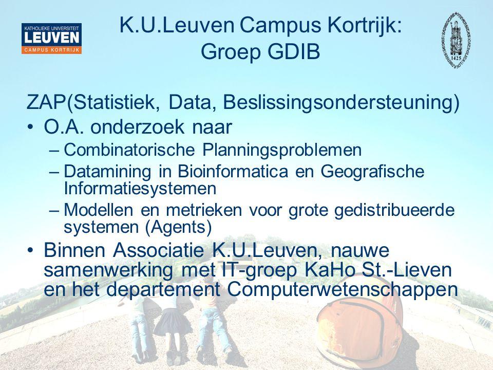 K.U.Leuven Campus Kortrijk: Groep GDIB ZAP(Statistiek, Data, Beslissingsondersteuning) O.A. onderzoek naar –Combinatorische Planningsproblemen –Datami