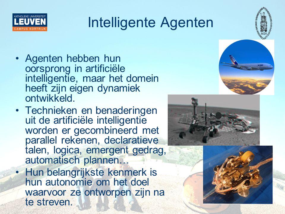 Intelligente Agenten Agenten hebben hun oorsprong in artificiële intelligentie, maar het domein heeft zijn eigen dynamiek ontwikkeld. Technieken en be