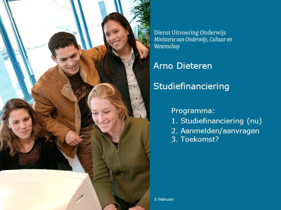 5 februari Arno Dieteren Studiefinanciering Programma: 1. Studiefinanciering (nu) 2. Aanmelden/aanvragen 3. Toekomst?