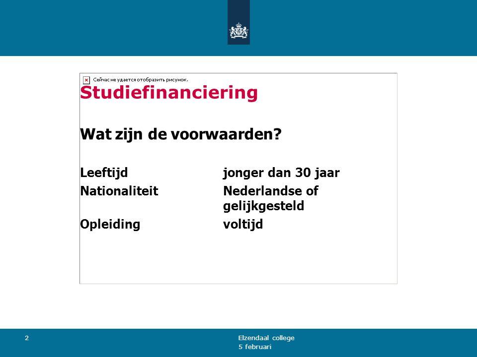 5 februari Elzendaal college 2 Studiefinanciering Wat zijn de voorwaarden? Leeftijdjonger dan 30 jaar NationaliteitNederlandse of gelijkgesteld Opleid