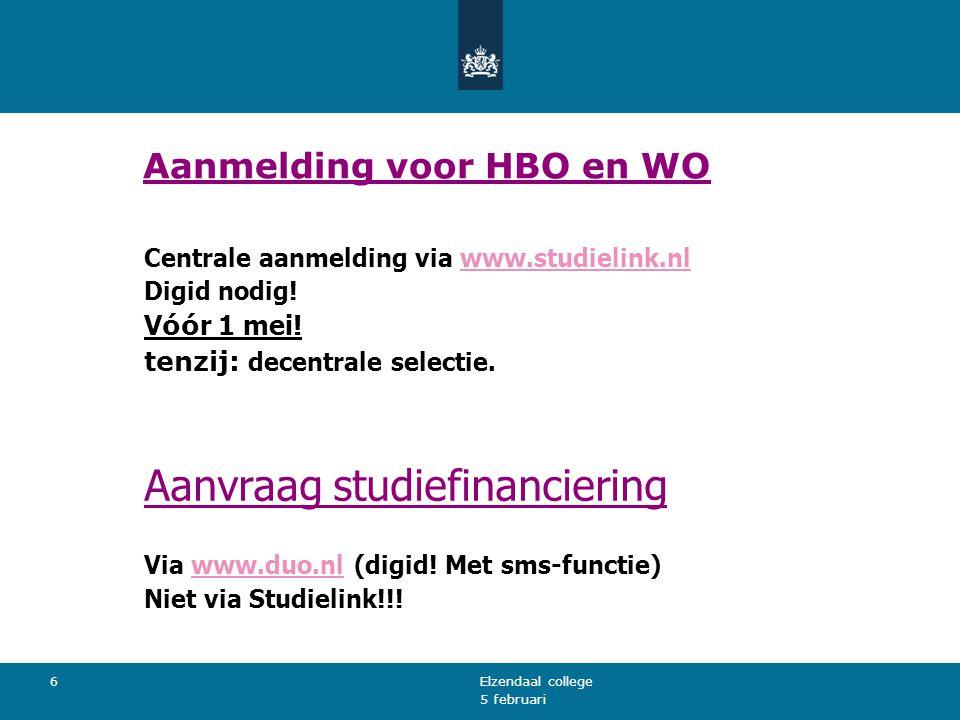 5 februari Elzendaal college 6 Aanmelding voor HBO en WO Centrale aanmelding via www.studielink.nlwww.studielink.nl Digid nodig! V óó r 1 mei! tenzij: