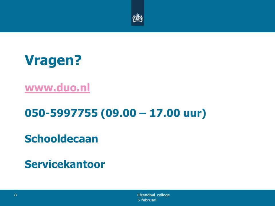 5 februari Elzendaal college 8 Vragen? www.duo.nl 050-5997755 (09.00 – 17.00 uur) Schooldecaan Servicekantoor