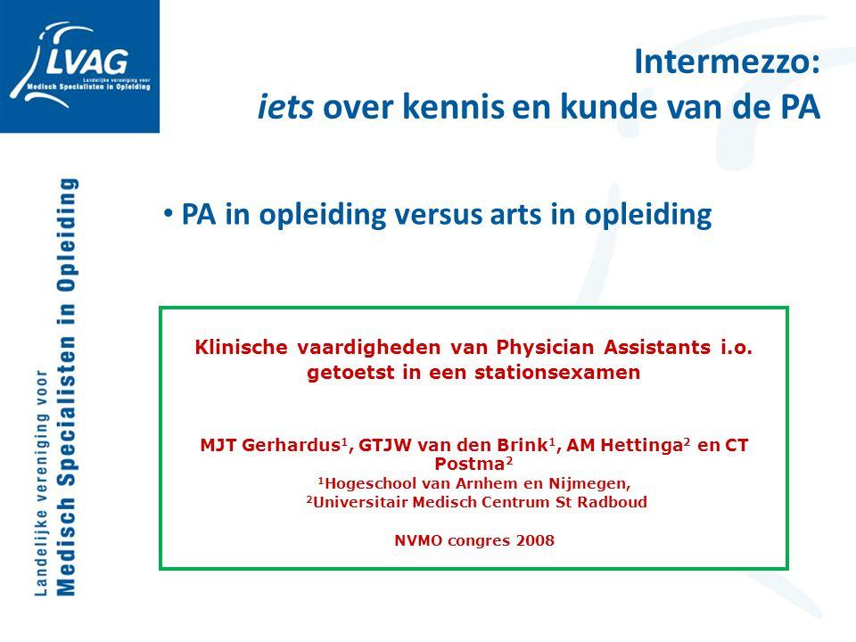 Intermezzo: iets over kennis en kunde van de PA PA in opleiding versus arts in opleiding Klinische vaardigheden van Physician Assistants i.o. getoetst