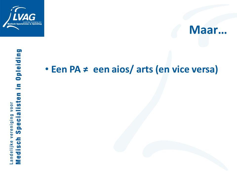 Maar… Een PA ≠ een aios/ arts (en vice versa)