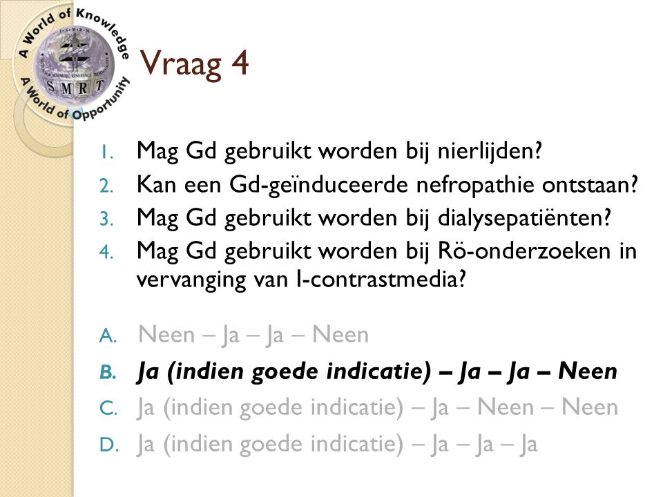 Vraag 4 1. Mag Gd gebruikt worden bij nierlijden? 2. Kan een Gd-geïnduceerde nefropathie ontstaan? 3. Mag Gd gebruikt worden bij dialysepatiënten? 4.