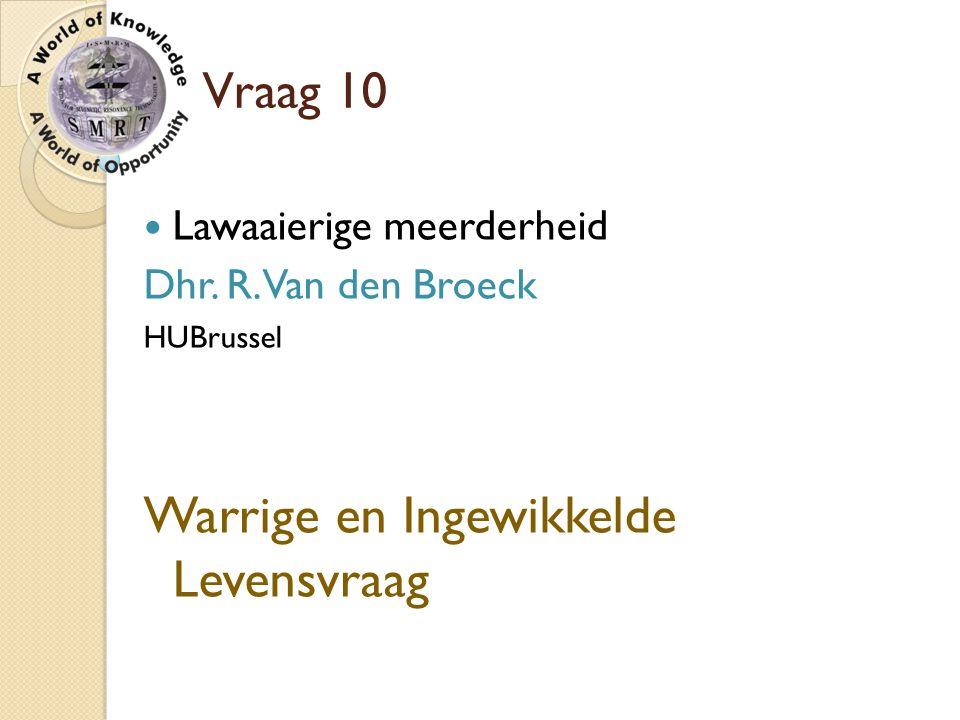 Vraag 10 Lawaaierige meerderheid Dhr. R. Van den Broeck HUBrussel Warrige en Ingewikkelde Levensvraag