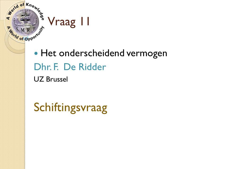 Vraag 11 Het onderscheidend vermogen Dhr. F. De Ridder UZ Brussel Schiftingsvraag