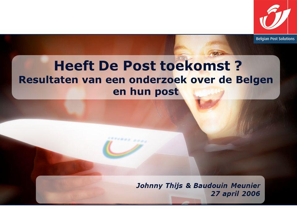 Heeft De Post toekomst ? Resultaten van een onderzoek over de Belgen en hun post Johnny Thijs & Baudouin Meunier 27 april 2006