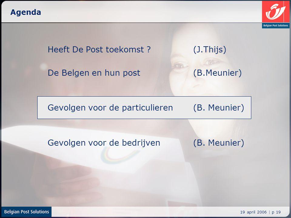 19 april 2006 | p 19 Agenda Heeft De Post toekomst ? (J.Thijs) De Belgen en hun post (B.Meunier) Gevolgen voor de particulieren (B. Meunier) Gevolgen