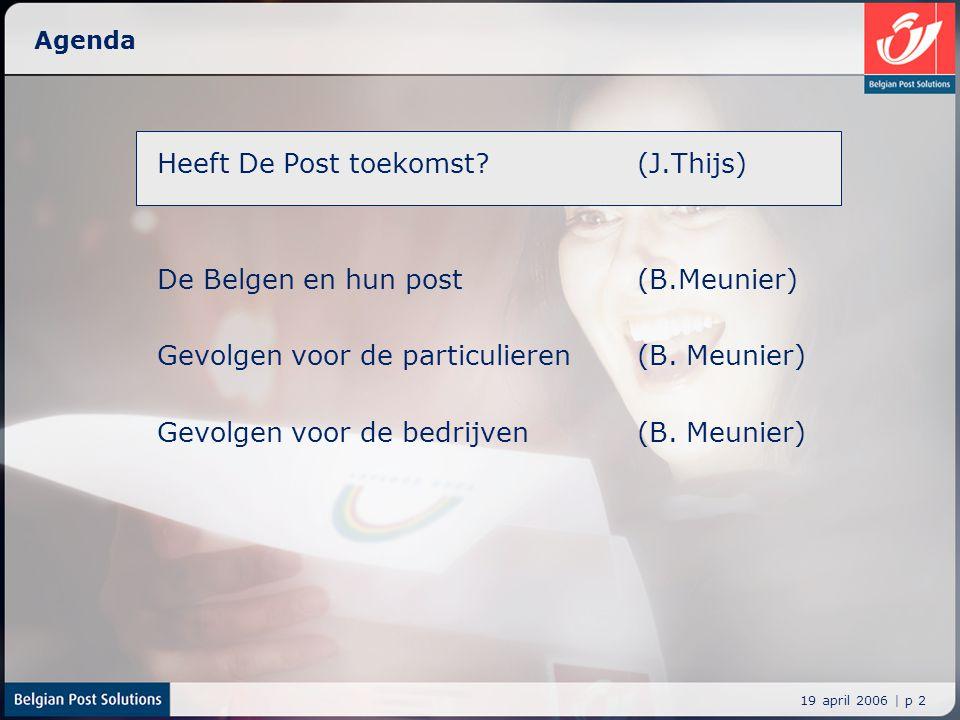 19 april 2006 | p 2 Agenda Heeft De Post toekomst? (J.Thijs) De Belgen en hun post (B.Meunier) Gevolgen voor de particulieren(B. Meunier) Gevolgen voo
