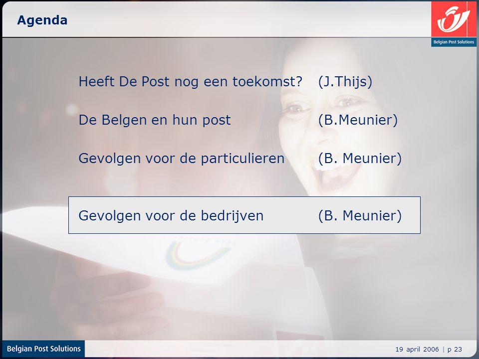 19 april 2006 | p 23 Agenda Heeft De Post nog een toekomst? (J.Thijs) De Belgen en hun post (B.Meunier) Gevolgen voor de particulieren (B. Meunier) Ge