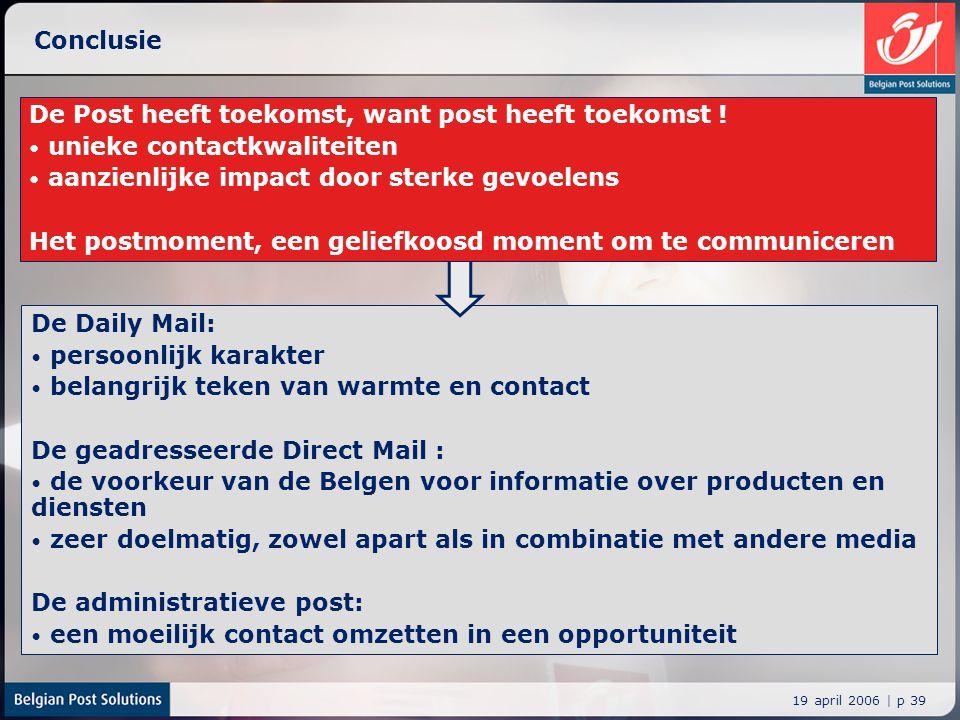 19 april 2006 | p 39 De Daily Mail: persoonlijk karakter belangrijk teken van warmte en contact De geadresseerde Direct Mail : de voorkeur van de Belg