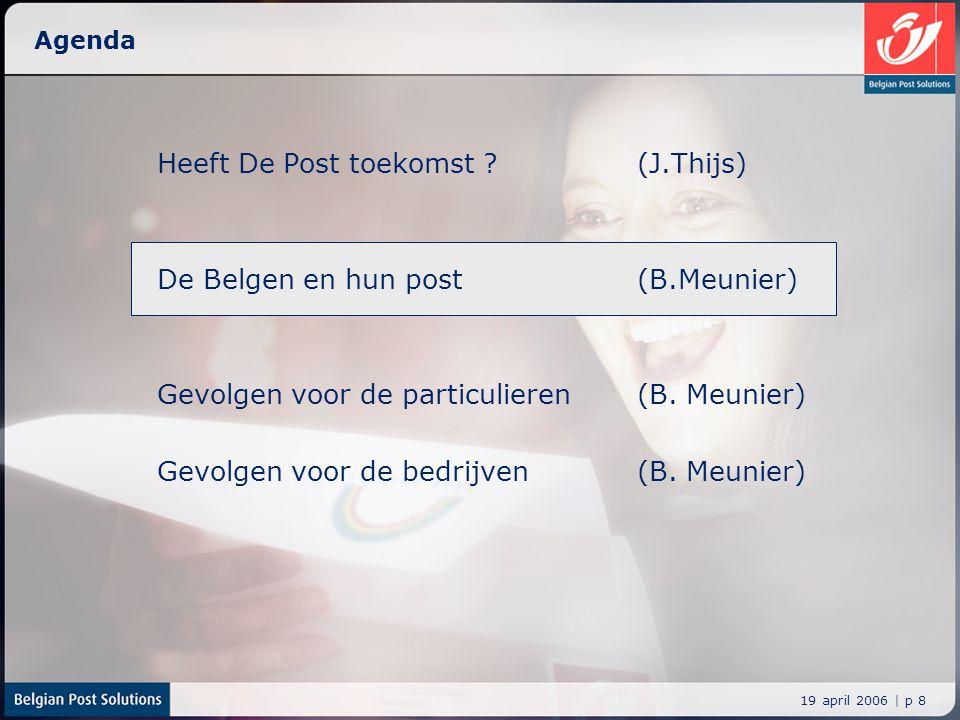 19 april 2006 | p 8 Agenda Heeft De Post toekomst ? (J.Thijs) De Belgen en hun post (B.Meunier) Gevolgen voor de particulieren (B. Meunier) Gevolgen v