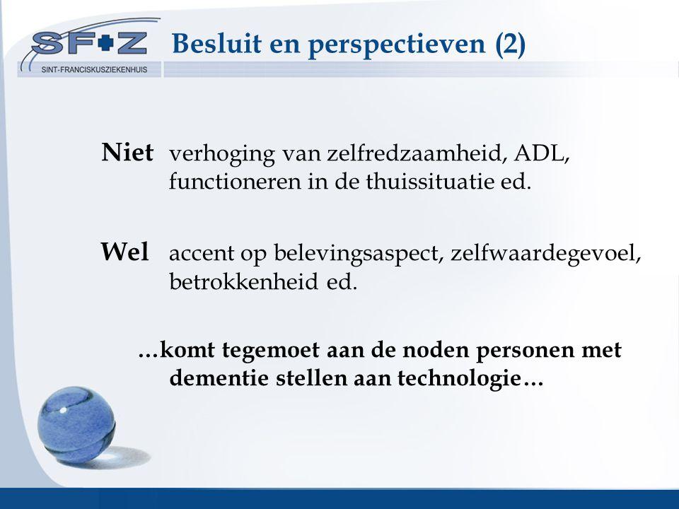 Besluit en perspectieven (2) Niet verhoging van zelfredzaamheid, ADL, functioneren in de thuissituatie ed.