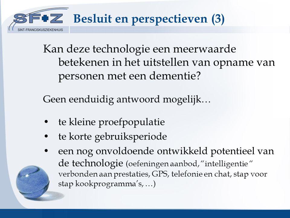Besluit en perspectieven (3) Kan deze technologie een meerwaarde betekenen in het uitstellen van opname van personen met een dementie.