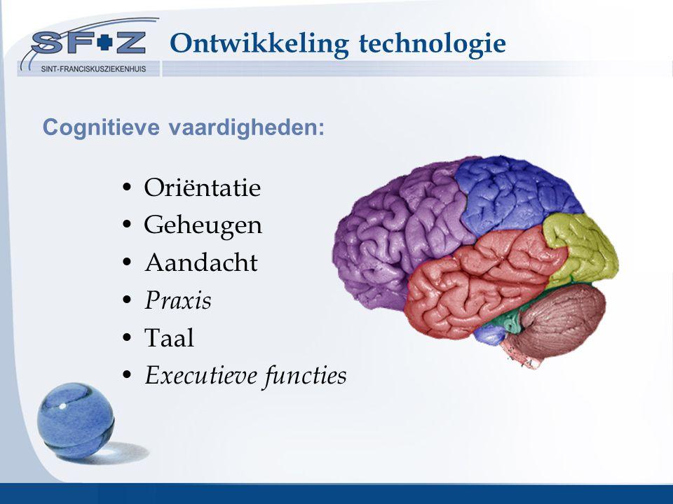 Cognitieve vaardigheden: Oriëntatie Geheugen Aandacht Praxis Taal Executieve functies Ontwikkeling technologie