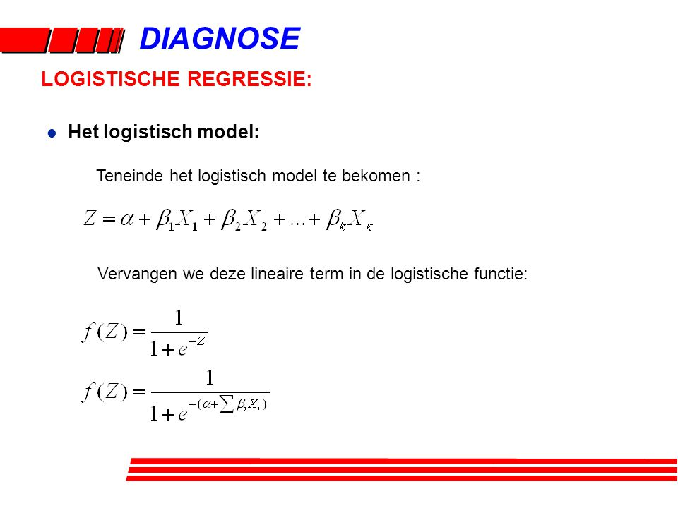 DIAGNOSE LOGISTISCHE REGRESSIE: Teneinde het logistisch model te bekomen : l Het logistisch model: Vervangen we deze lineaire term in de logistische f