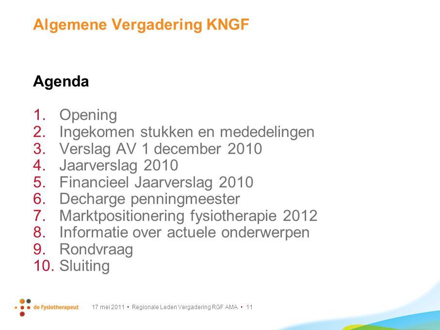 17 mei 2011 Regionale Leden Vergadering RGF AMA 11 Algemene Vergadering KNGF Agenda 1. Opening 2. Ingekomen stukken en mededelingen 3. Verslag AV 1 de