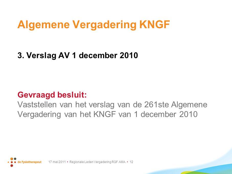 17 mei 2011 Regionale Leden Vergadering RGF AMA 12 Algemene Vergadering KNGF 3. Verslag AV 1 december 2010 Gevraagd besluit: Vaststellen van het versl
