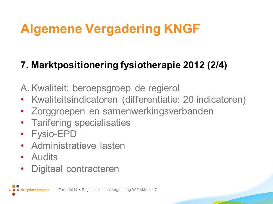 17 mei 2011 Regionale Leden Vergadering RGF AMA 17 Algemene Vergadering KNGF 7. Marktpositionering fysiotherapie 2012 (2/4) A.Kwaliteit: beroepsgroep