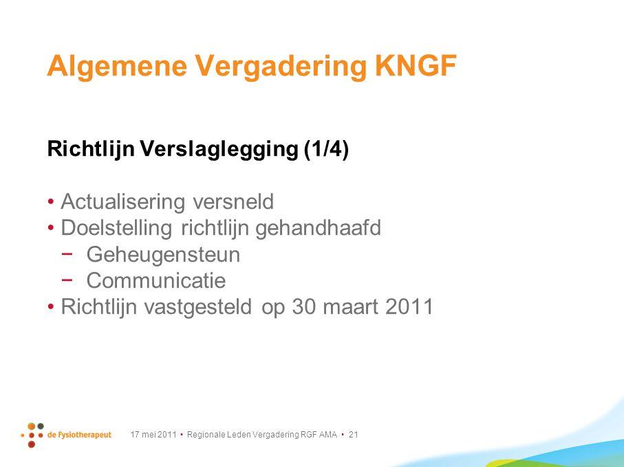 17 mei 2011 Regionale Leden Vergadering RGF AMA 21 Algemene Vergadering KNGF Richtlijn Verslaglegging (1/4) Actualisering versneld Doelstelling richtl