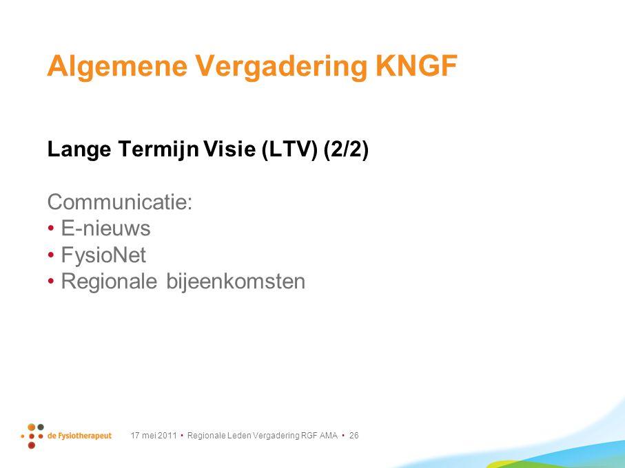 17 mei 2011 Regionale Leden Vergadering RGF AMA 26 Algemene Vergadering KNGF Lange Termijn Visie (LTV) (2/2) Communicatie: E-nieuws FysioNet Regionale