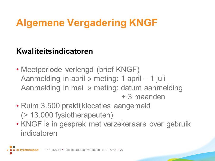 17 mei 2011 Regionale Leden Vergadering RGF AMA 27 Algemene Vergadering KNGF Kwaliteitsindicatoren Meetperiode verlengd (brief KNGF) Aanmelding in apr
