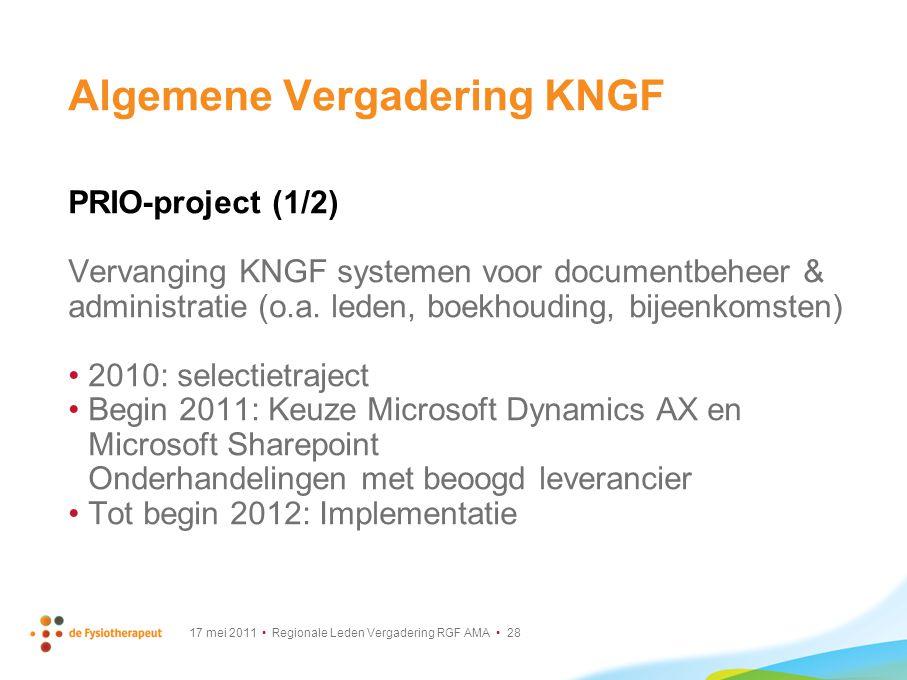 17 mei 2011 Regionale Leden Vergadering RGF AMA 28 Algemene Vergadering KNGF PRIO-project (1/2) Vervanging KNGF systemen voor documentbeheer & adminis