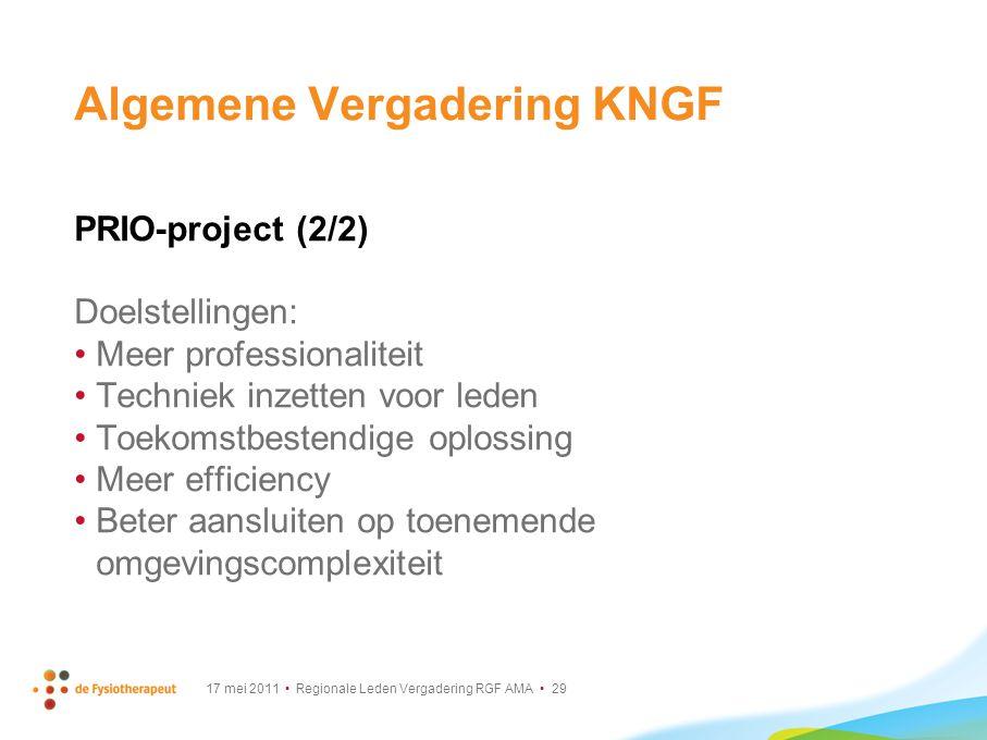 17 mei 2011 Regionale Leden Vergadering RGF AMA 29 Algemene Vergadering KNGF PRIO-project (2/2) Doelstellingen: Meer professionaliteit Techniek inzett