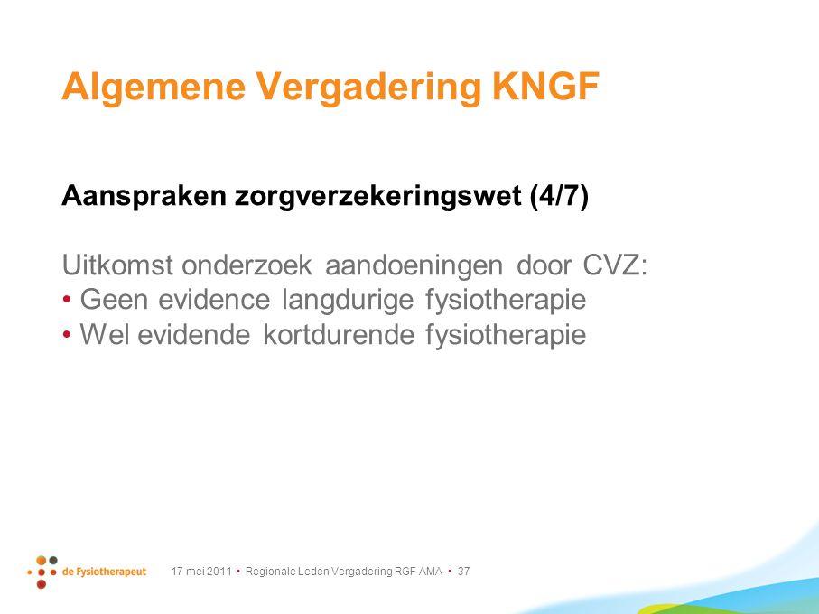 17 mei 2011 Regionale Leden Vergadering RGF AMA 37 Algemene Vergadering KNGF Aanspraken zorgverzekeringswet (4/7) Uitkomst onderzoek aandoeningen door
