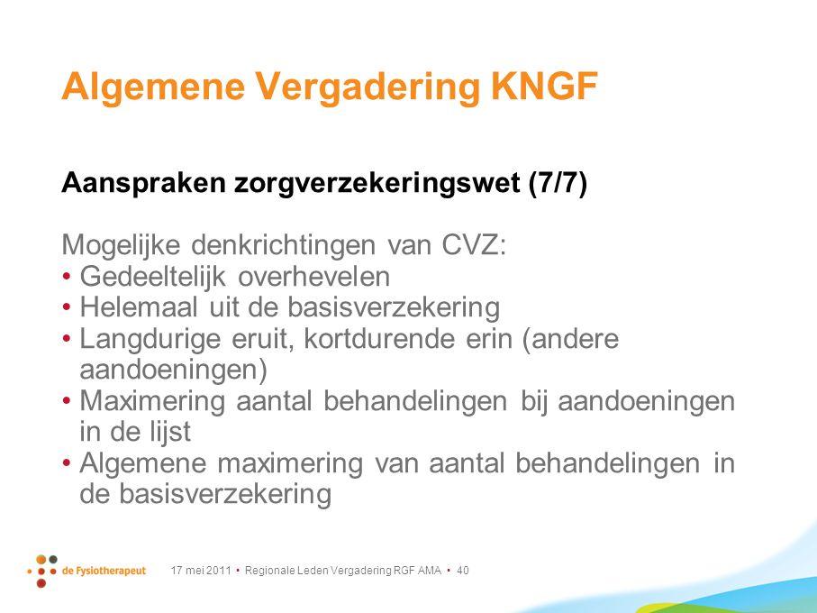 17 mei 2011 Regionale Leden Vergadering RGF AMA 40 Algemene Vergadering KNGF Aanspraken zorgverzekeringswet (7/7) Mogelijke denkrichtingen van CVZ: Ge