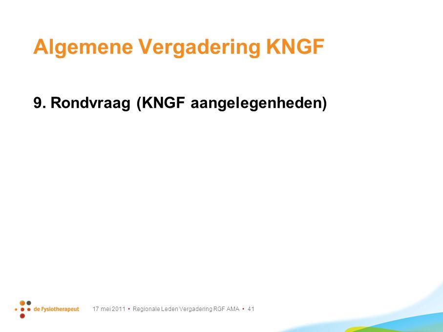 17 mei 2011 Regionale Leden Vergadering RGF AMA 41 Algemene Vergadering KNGF 9. Rondvraag (KNGF aangelegenheden)