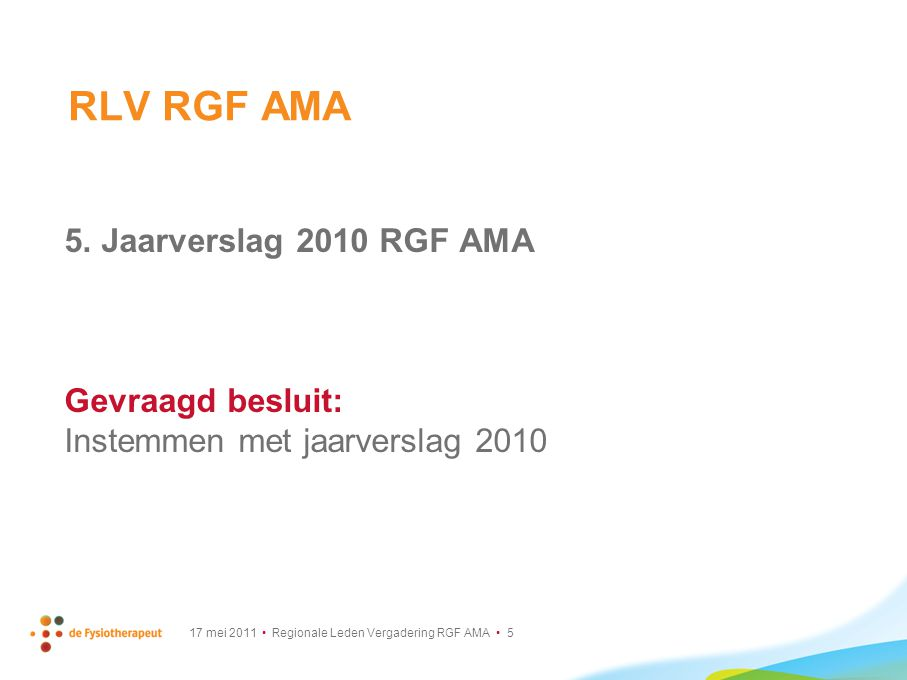 17 mei 2011 Regionale Leden Vergadering RGF AMA 26 Algemene Vergadering KNGF Lange Termijn Visie (LTV) (2/2) Communicatie: E-nieuws FysioNet Regionale bijeenkomsten