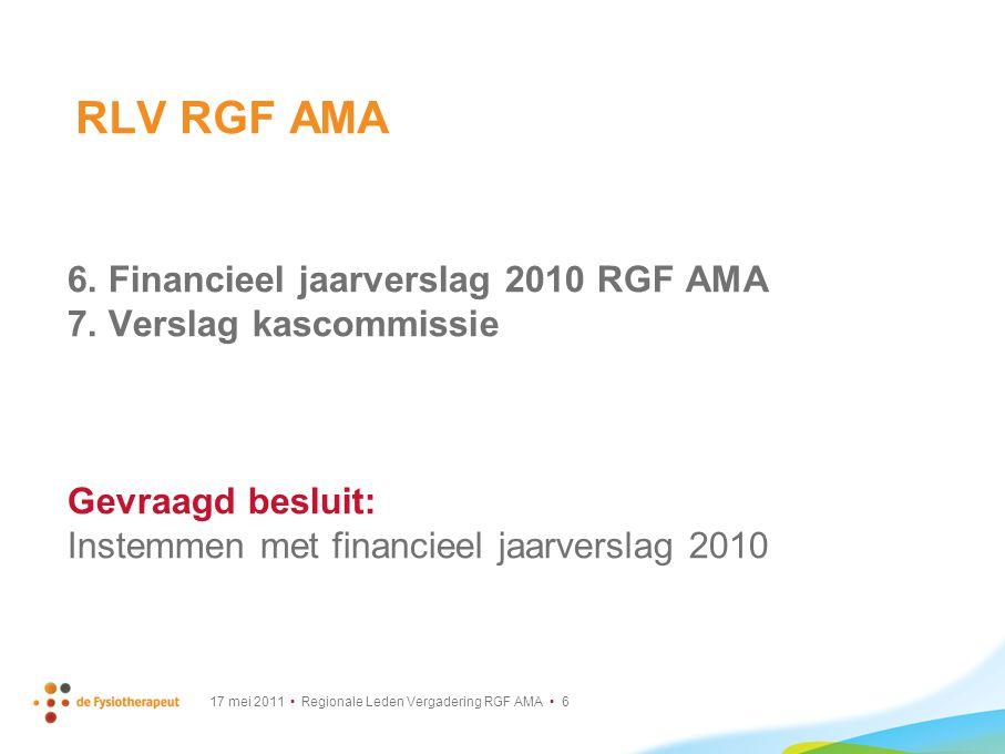 17 mei 2011 Regionale Leden Vergadering RGF AMA 6 6. Financieel jaarverslag 2010 RGF AMA 7. Verslag kascommissie Gevraagd besluit: Instemmen met finan