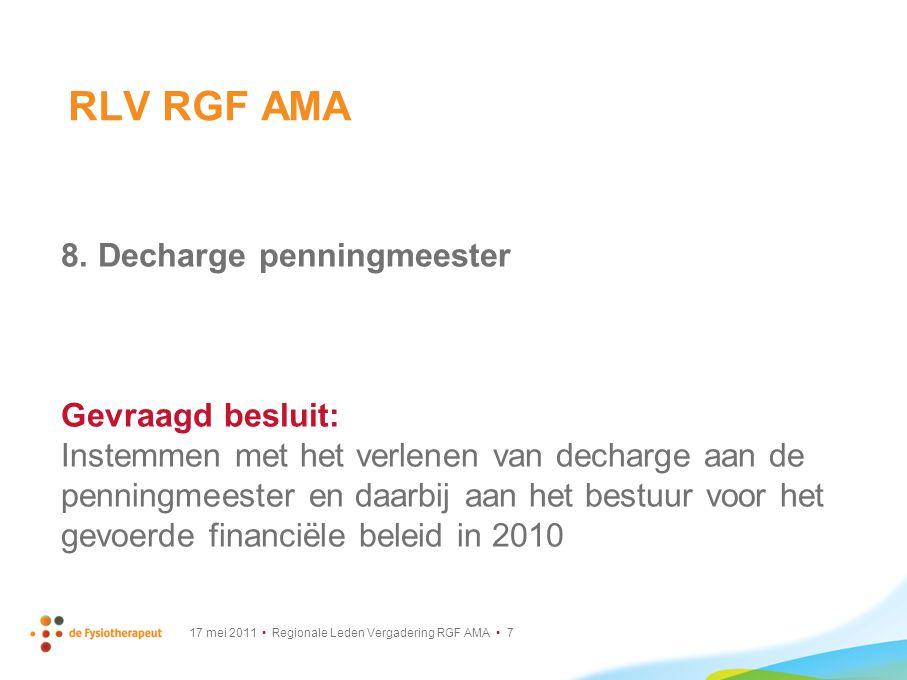 17 mei 2011 Regionale Leden Vergadering RGF AMA 7 8. Decharge penningmeester Gevraagd besluit: Instemmen met het verlenen van decharge aan de penningm