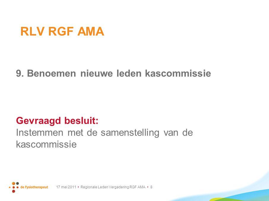 17 mei 2011 Regionale Leden Vergadering RGF AMA 8 9. Benoemen nieuwe leden kascommissie Gevraagd besluit: Instemmen met de samenstelling van de kascom