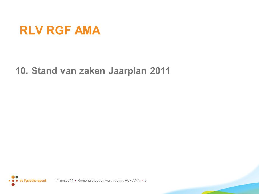 17 mei 2011 Regionale Leden Vergadering RGF AMA 9 10. Stand van zaken Jaarplan 2011 RLV RGF AMA