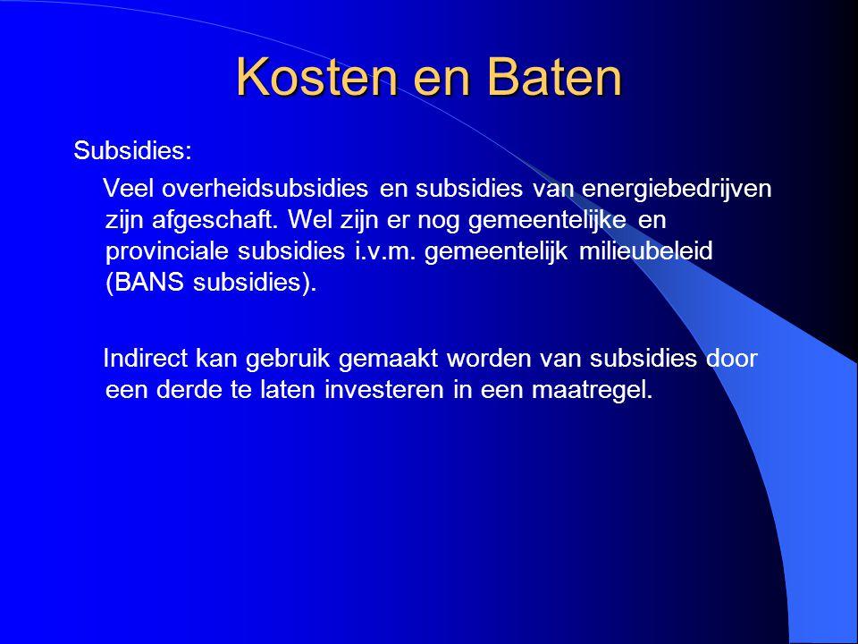 Kosten en Baten Subsidies: Veel overheidsubsidies en subsidies van energiebedrijven zijn afgeschaft. Wel zijn er nog gemeentelijke en provinciale subs