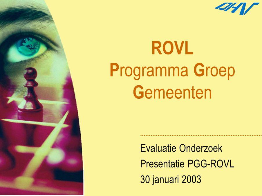 ROVL P rogramma G roep G emeenten Evaluatie Onderzoek Presentatie PGG-ROVL 30 januari 2003