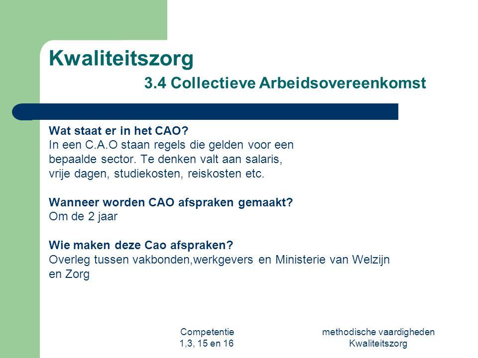 Competentie 1,3, 15 en 16 methodische vaardigheden Kwaliteitszorg Kwaliteitszorg 3.4 Collectieve Arbeidsovereenkomst Wat staat er in het CAO? In een C