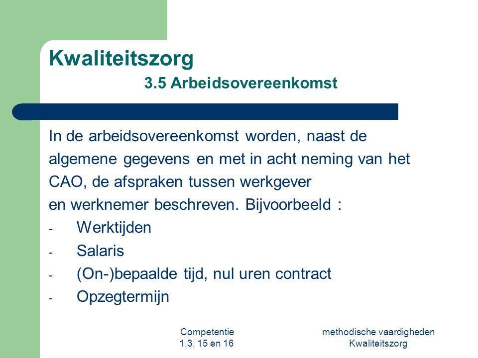 Competentie 1,3, 15 en 16 methodische vaardigheden Kwaliteitszorg Kwaliteitszorg 3.5 Arbeidsovereenkomst In de arbeidsovereenkomst worden, naast de al