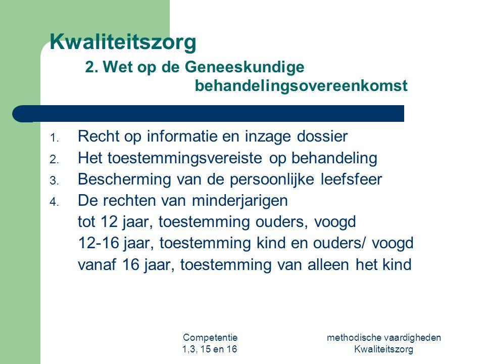 Competentie 1,3, 15 en 16 methodische vaardigheden Kwaliteitszorg Kwaliteitszorg 2. Wet op de Geneeskundige behandelingsovereenkomst 1. Recht op infor