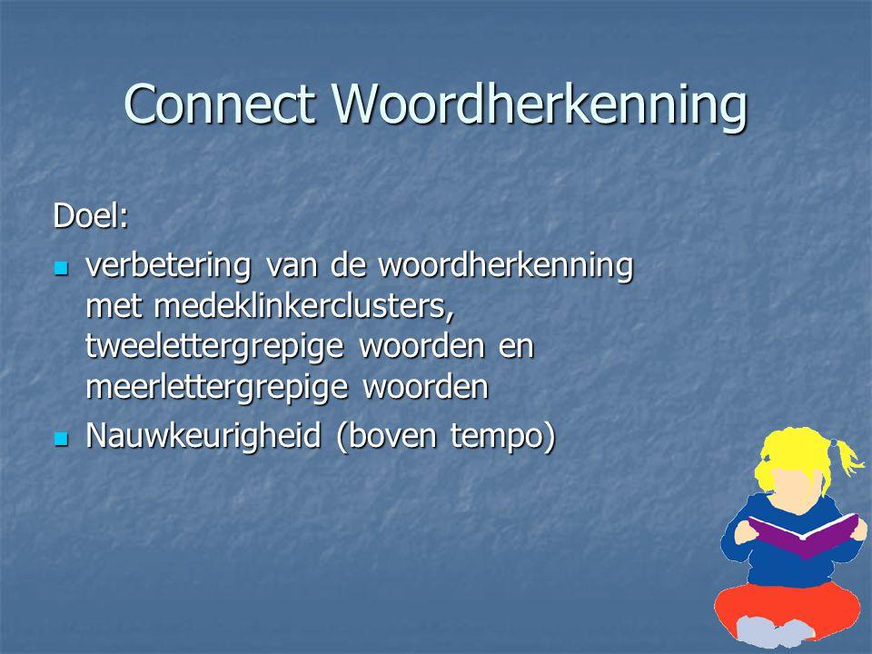 Connect Woordherkenning Doel: verbetering van de woordherkenning met medeklinkerclusters, tweelettergrepige woorden en meerlettergrepige woorden verbe