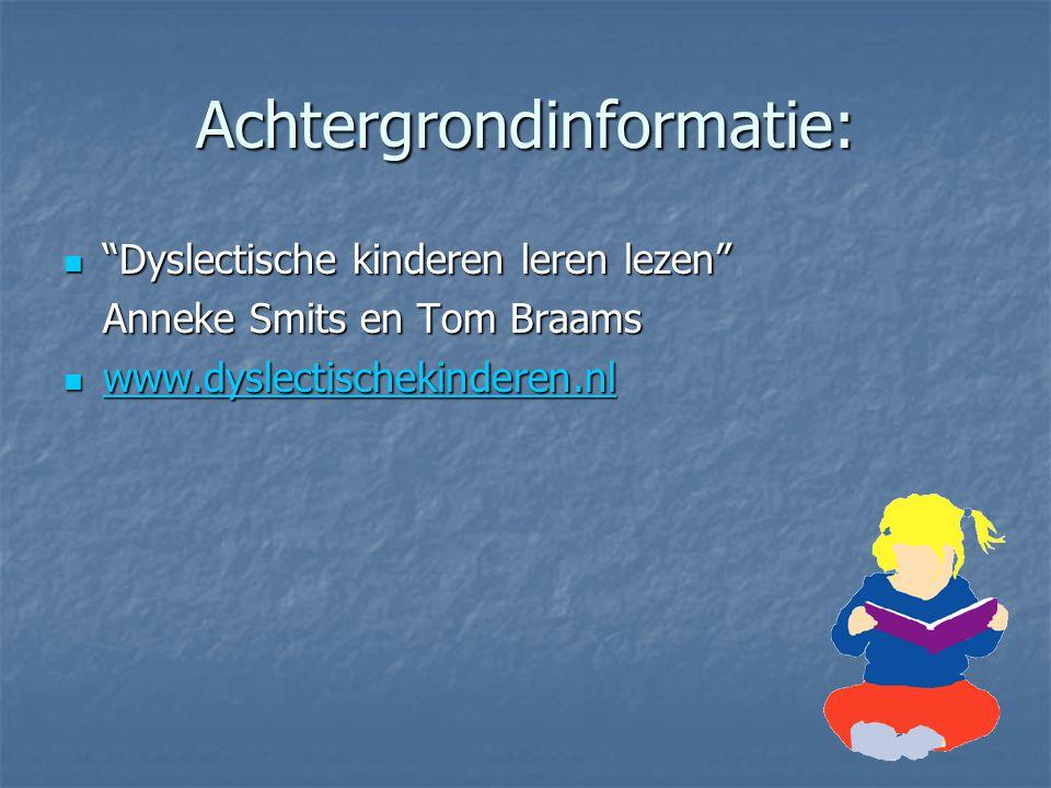 """Achtergrondinformatie: """"Dyslectische kinderen leren lezen"""" """"Dyslectische kinderen leren lezen"""" Anneke Smits en Tom Braams www.dyslectischekinderen.nl"""