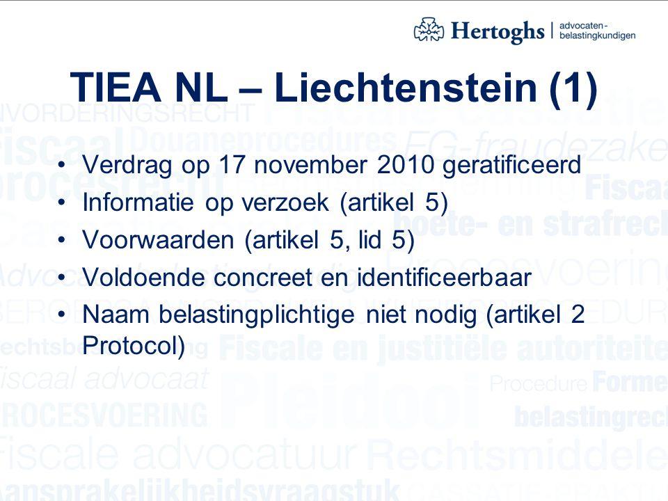 TIEA NL – Liechtenstein (1) Verdrag op 17 november 2010 geratificeerd Informatie op verzoek (artikel 5) Voorwaarden (artikel 5, lid 5) Voldoende concreet en identificeerbaar Naam belastingplichtige niet nodig (artikel 2 Protocol)